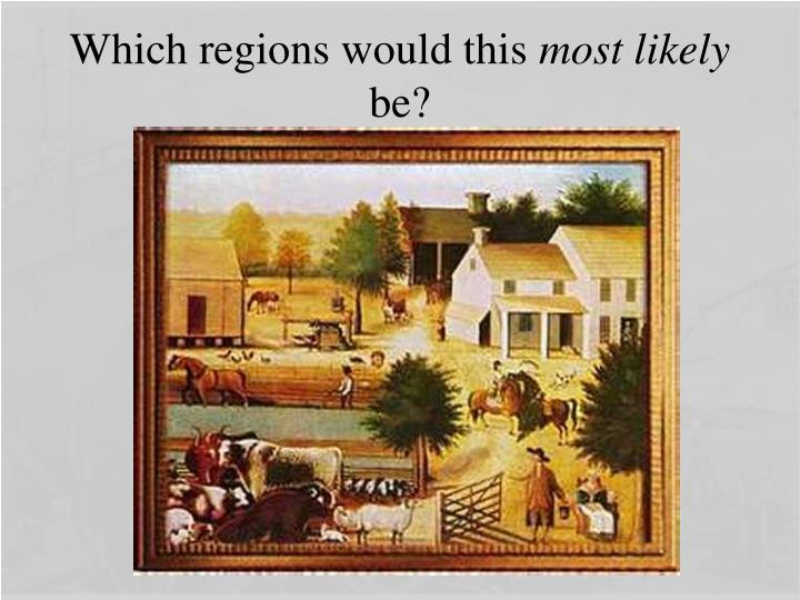 Which regions would this