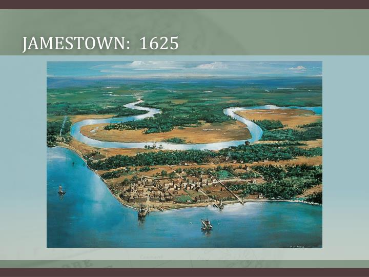 Jamestown:  1625