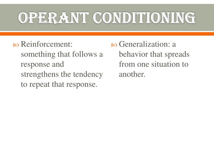 Reinforcement: something that follows a response and strengthens the tendency to repeat that response.