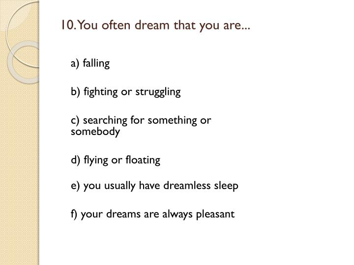 10. You often dream that you are...