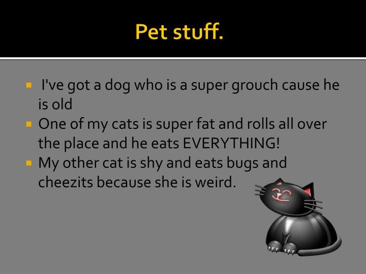 Pet stuff.