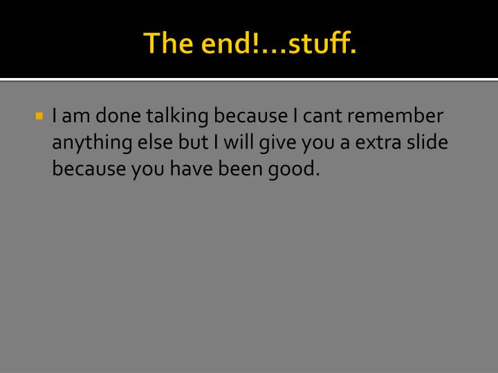 The end!...stuff.