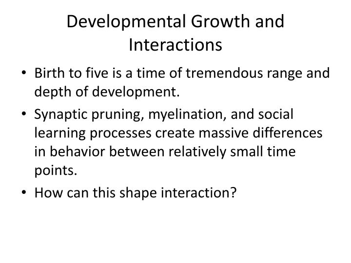 Developmental Growth and Interactions