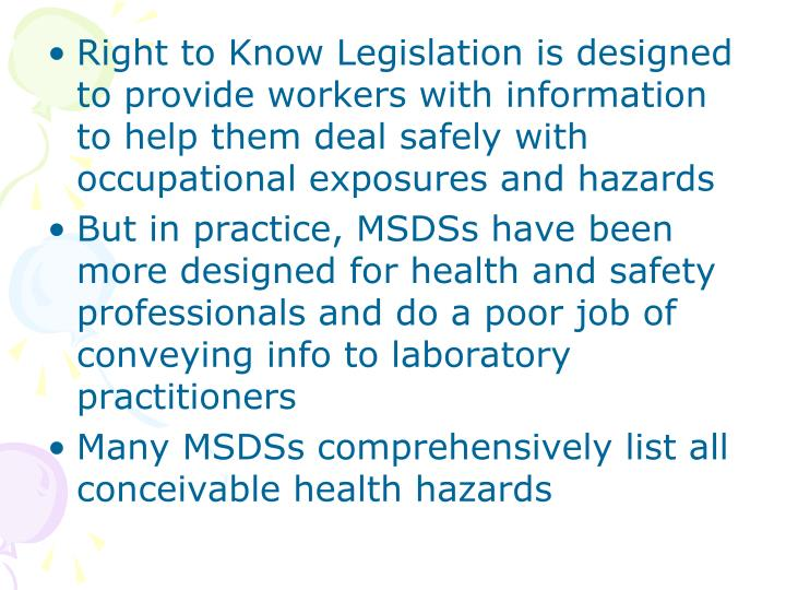 Right to Know Legislation is designed to provide workers with information to help them deal safely with occupational exposures and hazards
