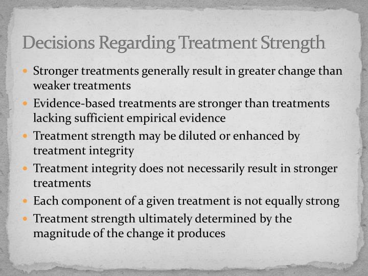 Decisions Regarding Treatment Strength