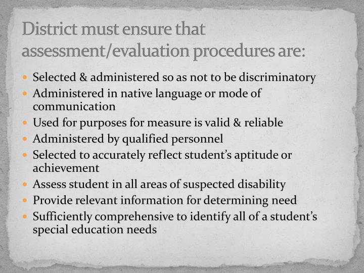 District must ensure that assessment/evaluation procedures are: