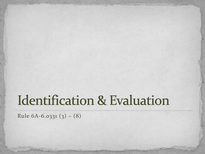 Identification & Evaluation