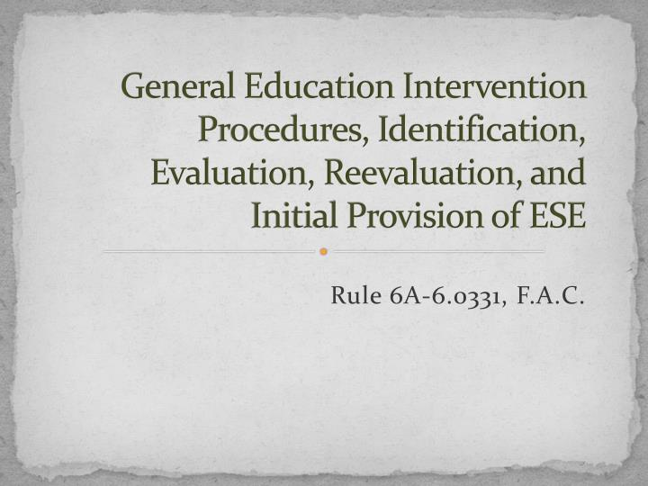 General Education Intervention Procedures, Identification, Evaluation, Reevaluation, and Initial Provision of ESE