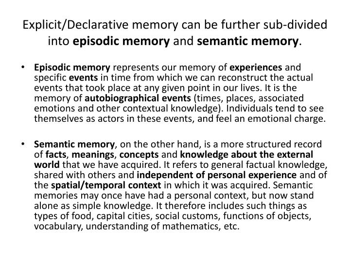 Explicit/Declarative memory can be further sub-divided into