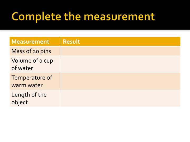 Complete the measurement