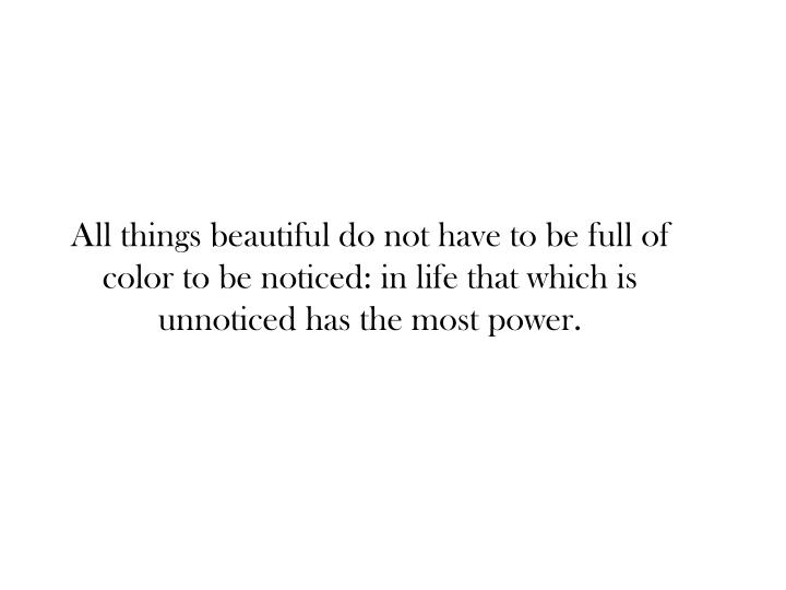 All things beautiful do not have to be full of