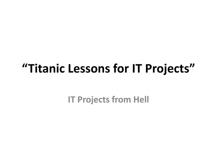 """""""Titanic Lessons for IT Projects"""""""