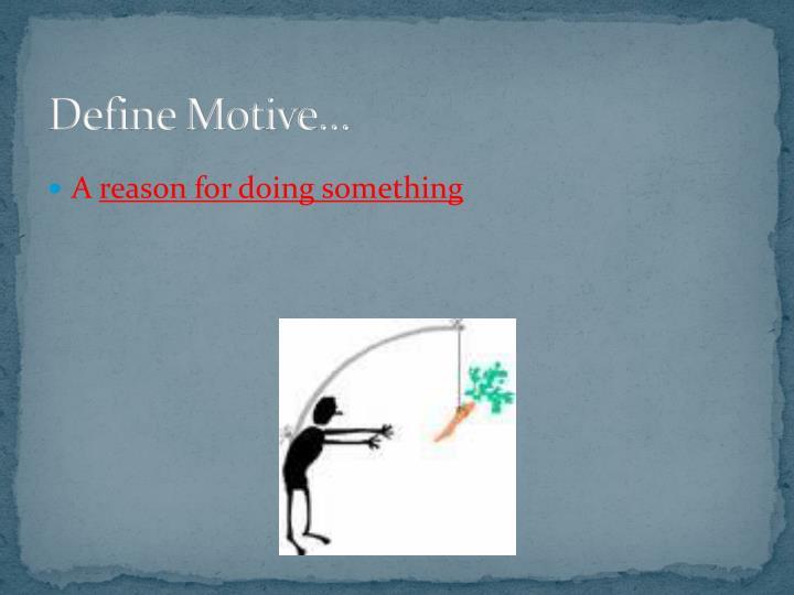 Define Motive…