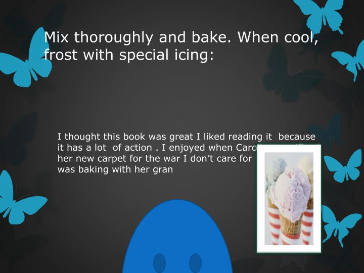 Mix thoroughly and bake. When cool, frost with special icing: