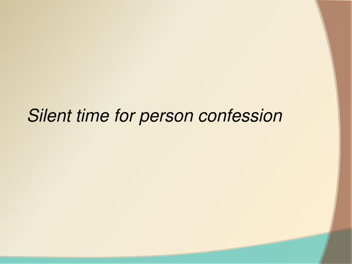 Silent time for person confession