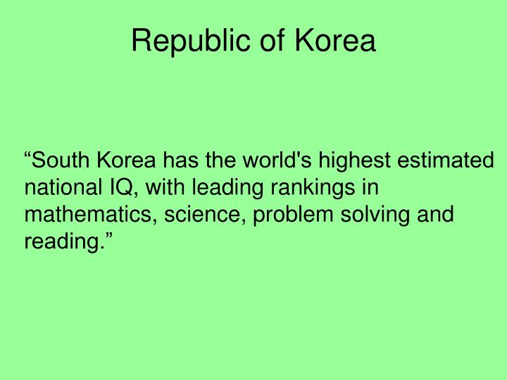 """""""South Korea has the world's highest estimated national IQ, with leading rankings in mathematics, science, problem solving and reading."""""""