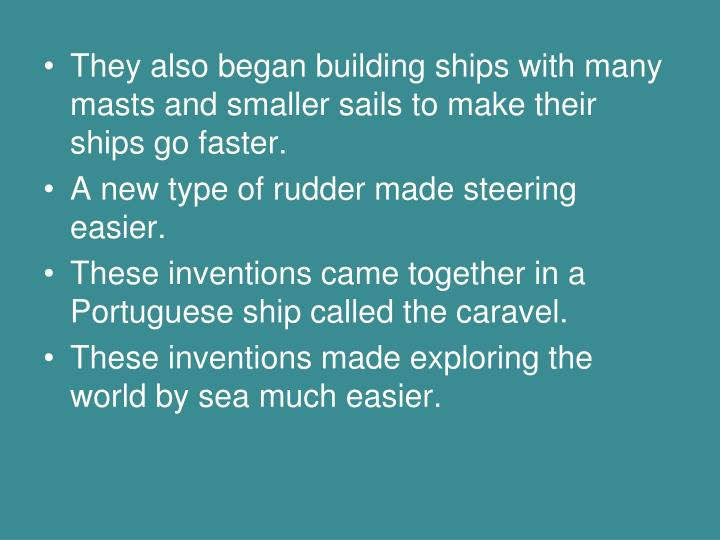 They also began building ships with many masts and smaller sails to make their ships go faster.