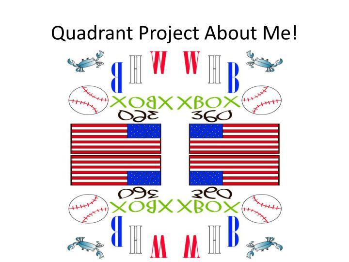 Quadrant Project About Me!