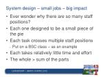 system design small jobs big impact