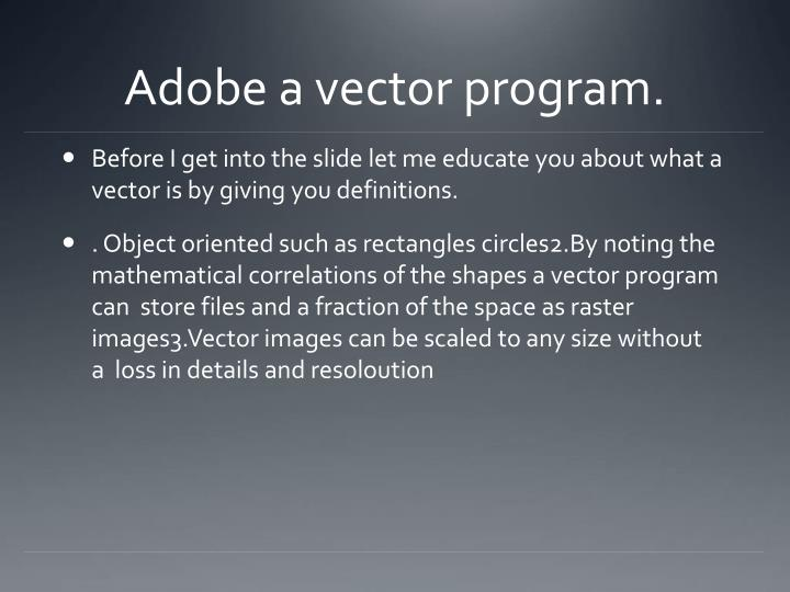 Adobe a vector program.