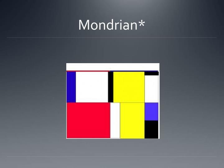 Mondrian*