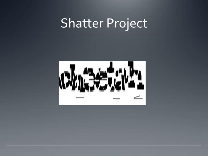 Shatter Project