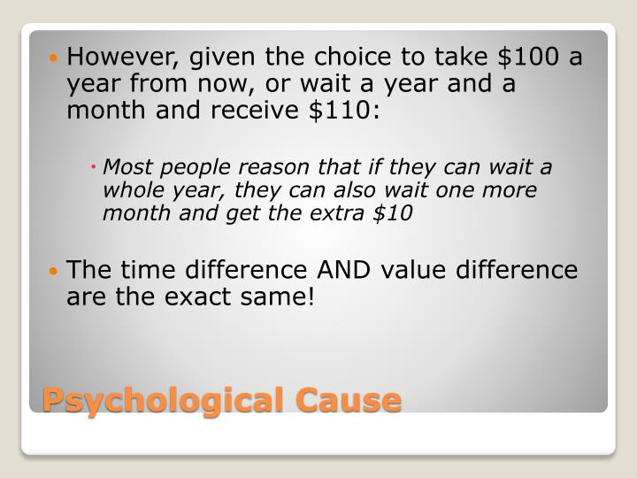 However, given the choice to take $100 a year from now, or wait a year and a month and receive $110: