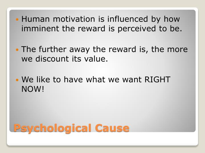 Human motivation is influenced by how imminent the reward is perceived to be.