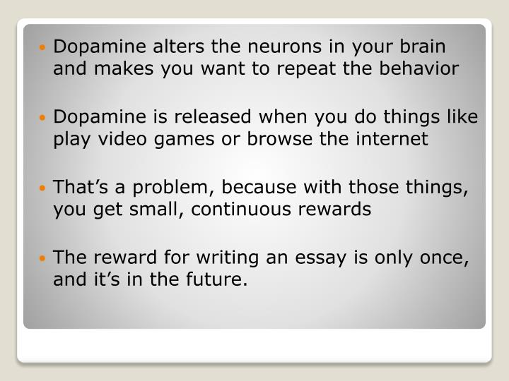 Dopamine alters the neurons in your brain and makes you want to repeat the behavior