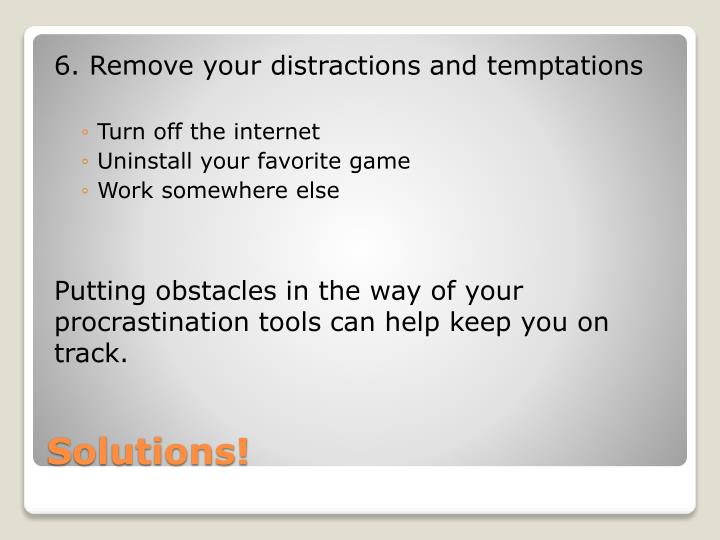 6. Remove your distractions and temptations
