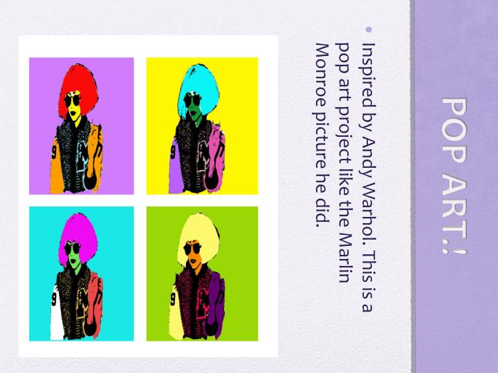 Inspired by Andy Warhol. This is a pop art project like the Marlin Monroe picture he did.