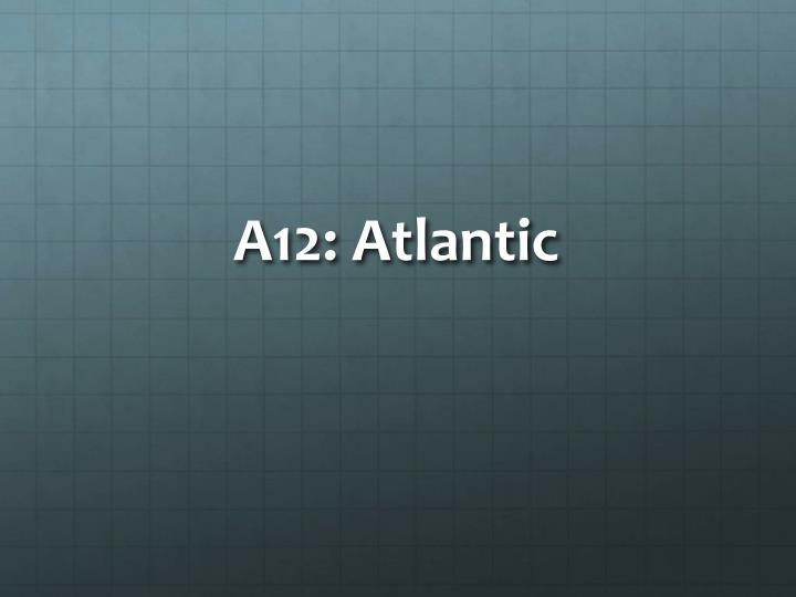 A12: Atlantic