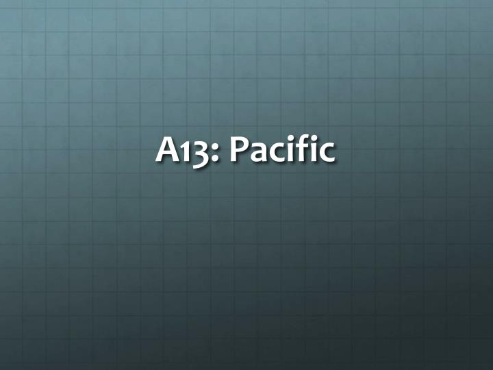 A13: Pacific