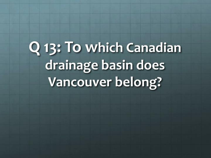 Q 13: To w