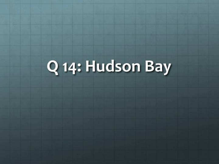 Q 14: Hudson Bay