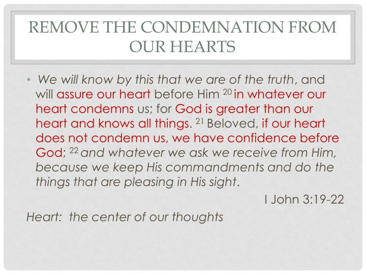 Remove the condemnation from our hearts
