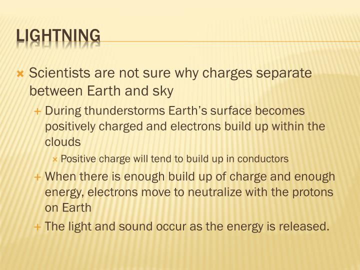 Scientists are not sure why charges separate between Earth and sky
