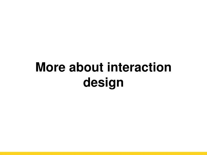 More about interaction design