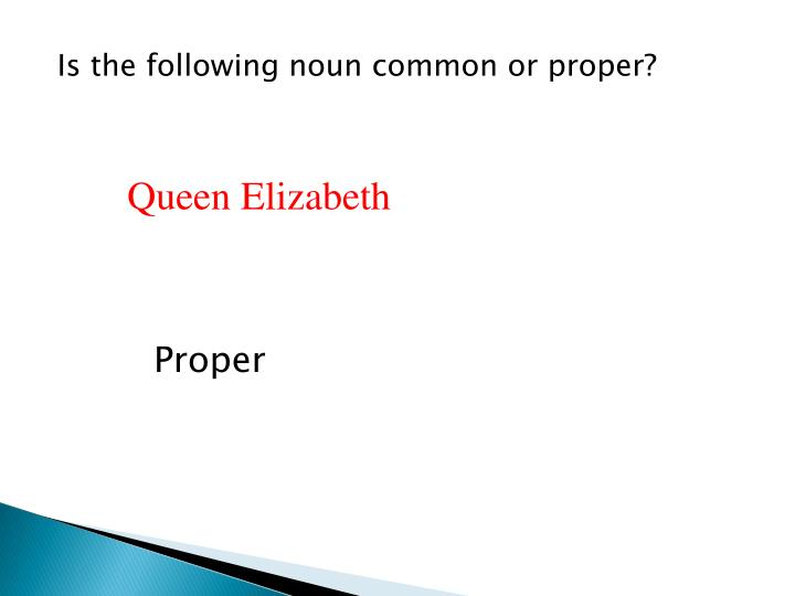 Is the following noun common or proper?