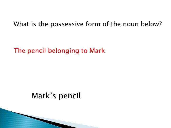 What is the possessive form of the noun below?