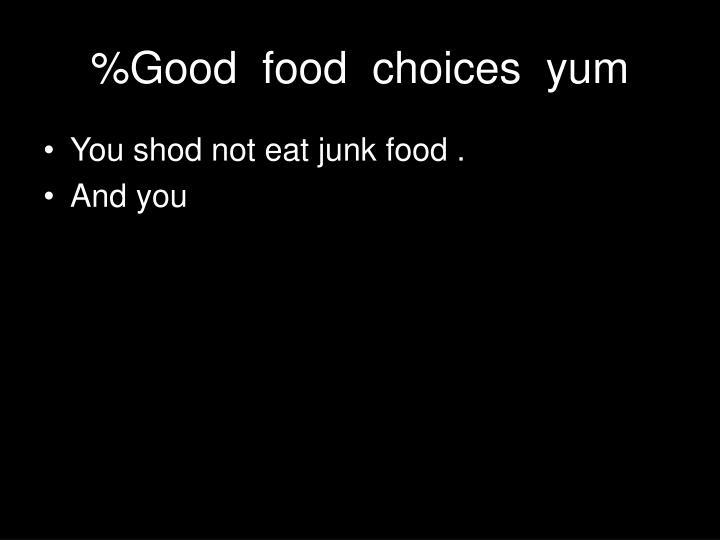 %Good  food  choices  yum