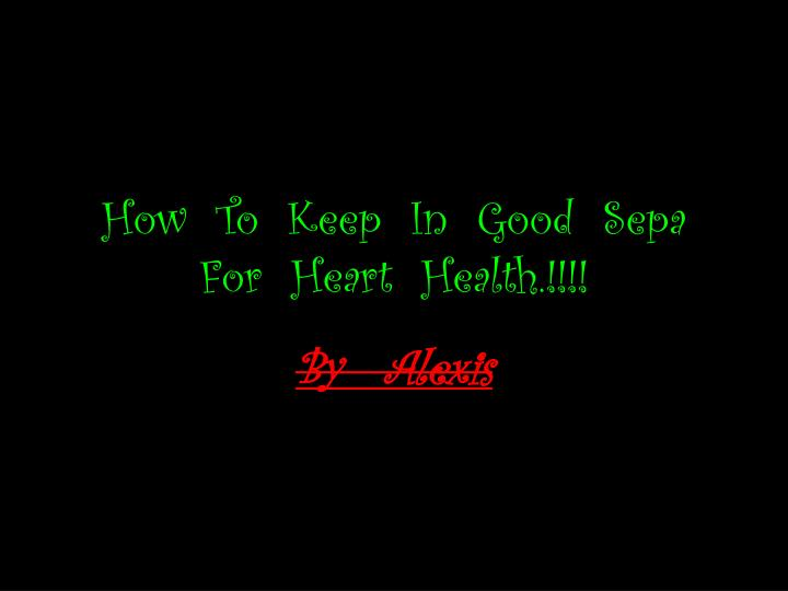 How  To  Keep  In  Good
