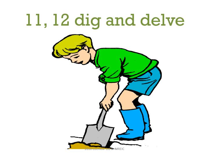 11, 12 dig and delve