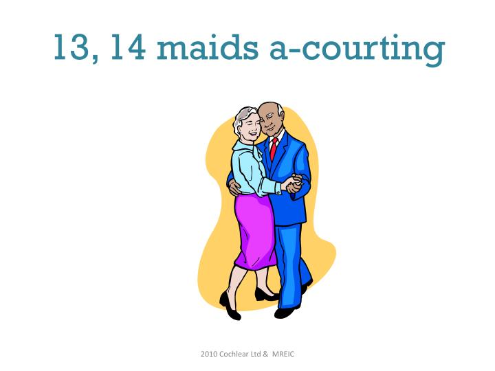 13, 14 maids a-courting