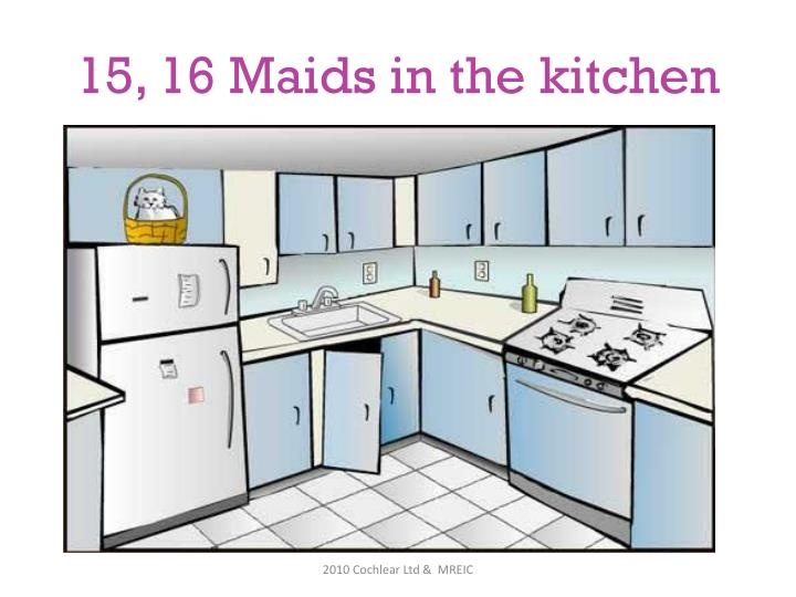 15, 16 Maids in the kitchen