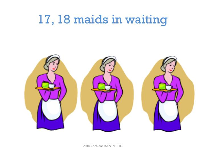 17, 18 maids in waiting