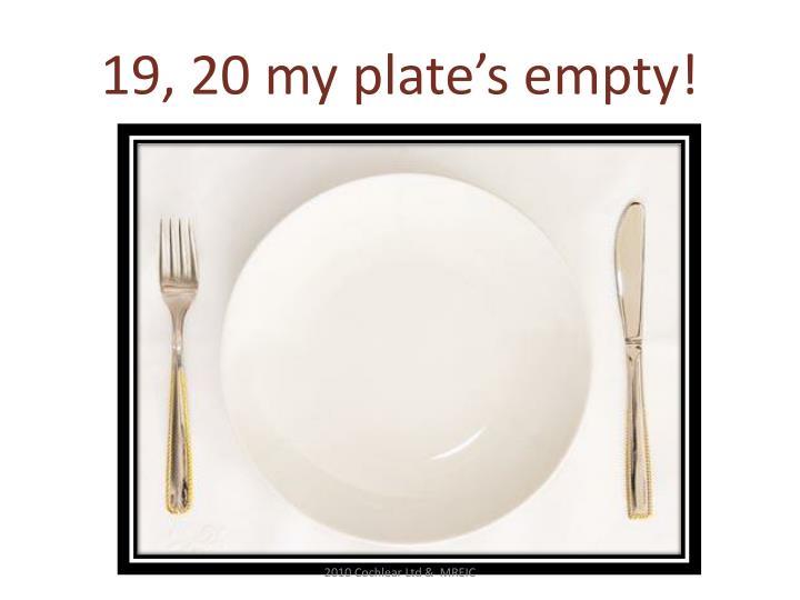 19, 20 my plate's empty!