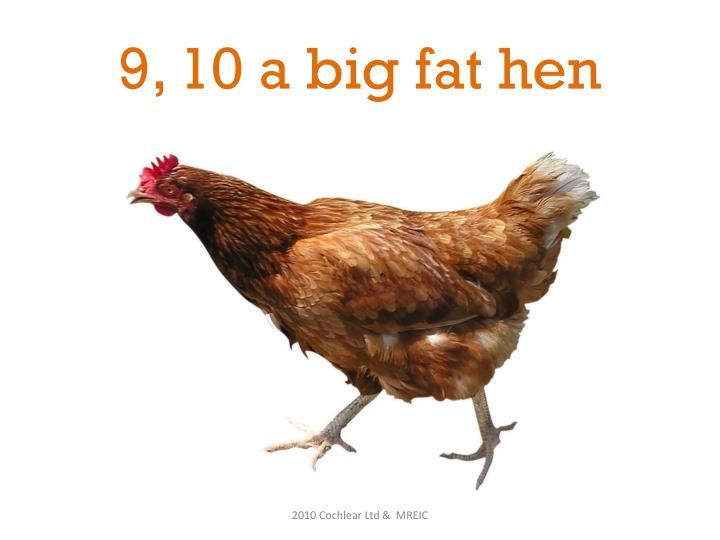 9, 10 a big fat hen