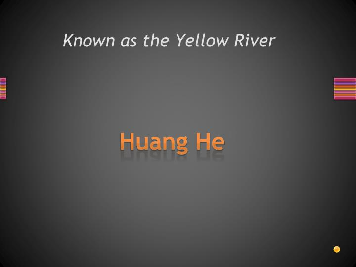 Known as the Yellow River