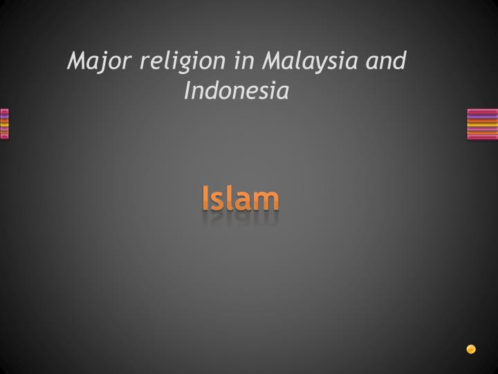 Major religion in Malaysia and Indonesia